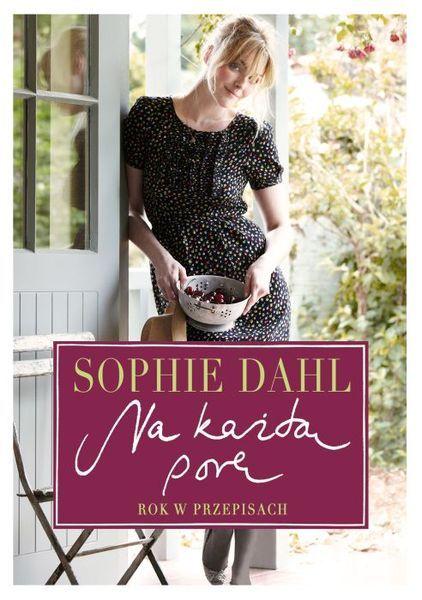 Na każdą porę. Rok w przepisach -   Dahl Sophie , tylko w empik.com: 51,99 zł. Przeczytaj recenzję Na każdą porę. Rok w przepisach. Zamów dostawę do dowolnego salonu i zapłać przy odbiorze!