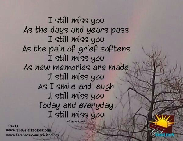 I still miss you As the days and years pass...