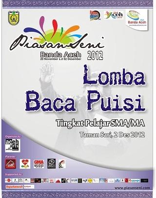 """Lomba Baca Puisi Pelajar Tingkat SMA """"PIASAN SENI BANDA ACEH 2012"""" Bertempat di Taman Sari, Kota Banda Aceh pada hari Minggu, 2 Desember 2012, dan berlangsung dari pukul 09.45 WIB s/d 14.00 WIB;"""