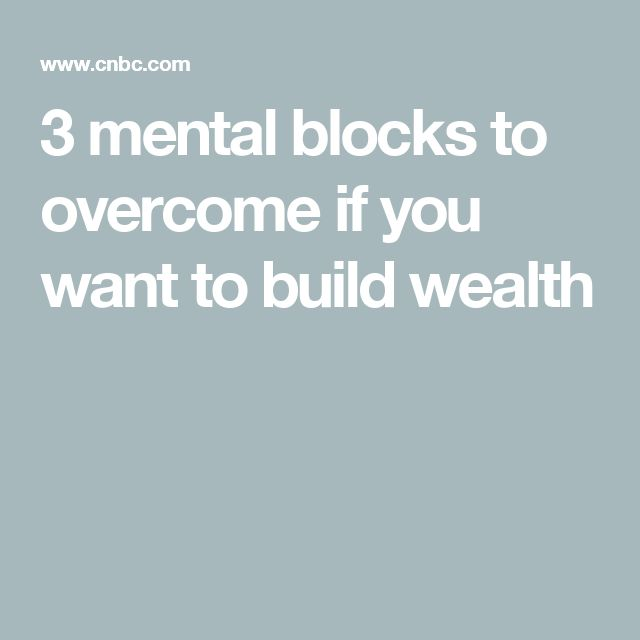 3 mental blocks to overcome if you want to build wealth