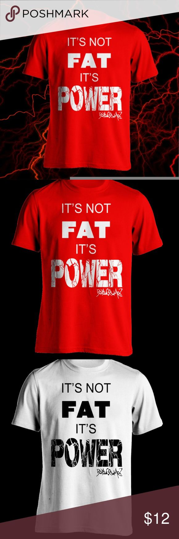"It's Not FAT, It's POWER - DoYouGet.Me? ★Designer Direct Sale on POSHMARK★   It's Not FAT, It's POWER. This DYGM design is inspired, by a one of the best lines in the movie Paul. As someone that has had some noticeable ""POWER"", this shirt is very fitting for the DoYouGet.Me? brand. This shirt is also great as a gym or work out T-shirt.  Colors:  RED=[Red shirt w/white ink] WHITE=[white shirt w/black ink]  Unisex Adult T-Shirt Sizes: S, M, L, XL, XXL DoYouGet.Me? Shirts Tees - Short Sleeve"