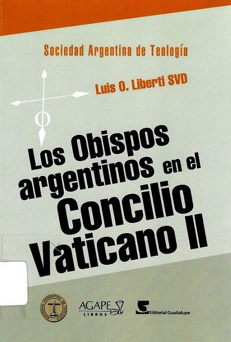 Los obispos argentinos en el Concilio Vaticano II / Liberti, Luis O. (Buenos Aires : Agape Libros, 2015) / BX 823 L59
