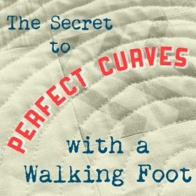 The Secret to Perfect Curves with a Walking Foot