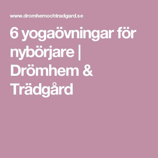 6 yogaövningar för nybörjare | Drömhem & Trädgård