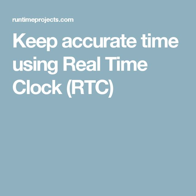 Keep accurate time using Real Time Clock (RTC)