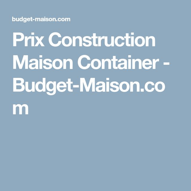 Prix Construction Maison Container - Budget-Maison.com