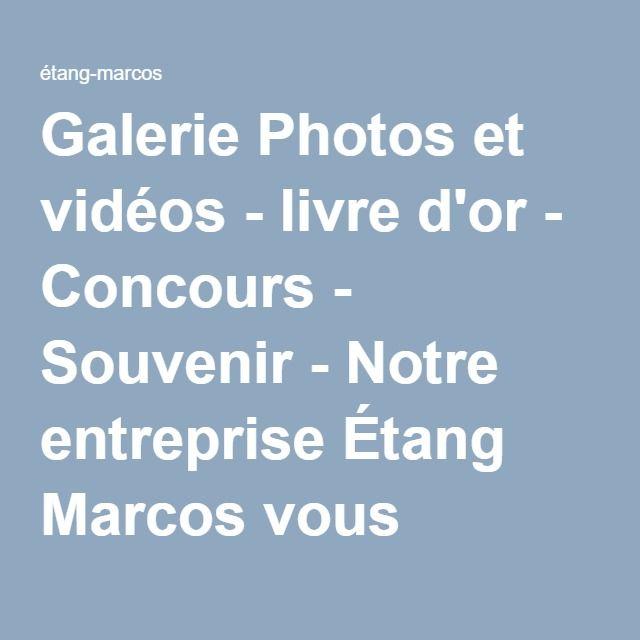Galerie Photos et vidéos - livre d'or - Concours - Souvenir - Notre entreprise Étang Marcos vous remercie