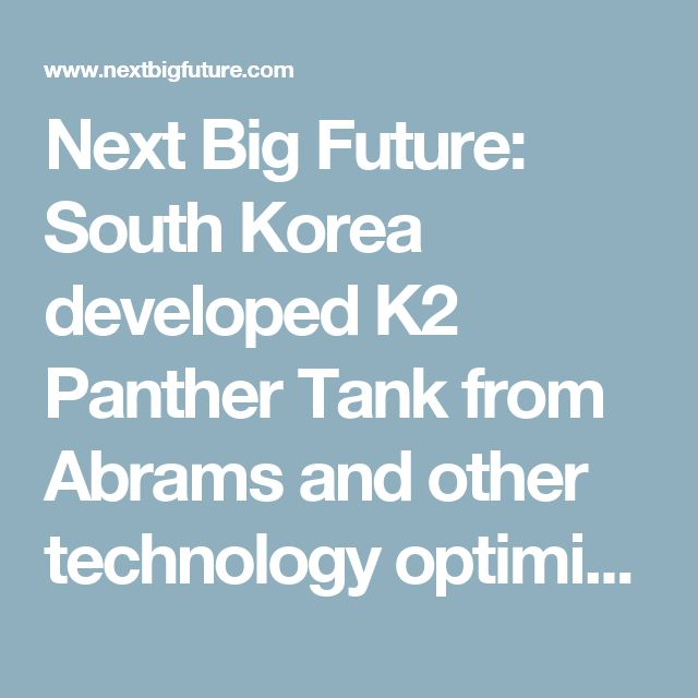 Next Big Future: South Korea developed K2 Panther Tank from Abrams and other technology optimized for Korean Peninsula fighting
