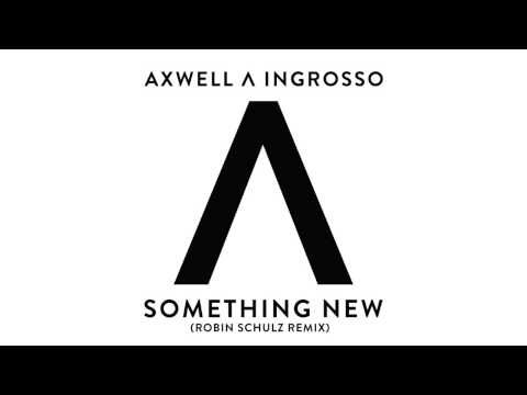 Axwell Λ Ingrosso - Something New (Robin Schulz Remix) - YouTube