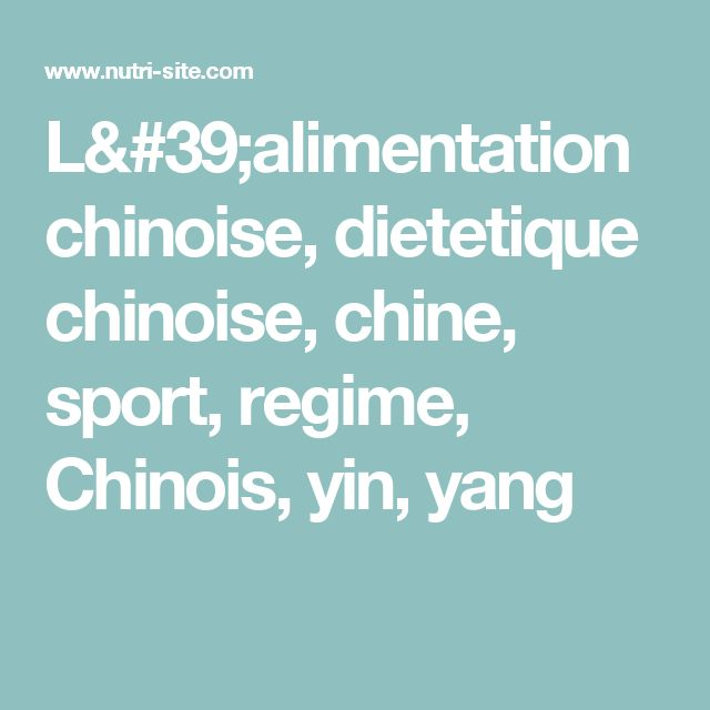 L'alimentation chinoise, dietetique chinoise, chine, sport, regime, Chinois, yin, yang