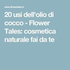 20 usi dell'olio di cocco - Flower Tales: cosmetica naturale fai da te