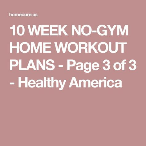 10 WEEK NO-GYM HOME WORKOUT PLANS - Page 3 of 3 - Healthy America