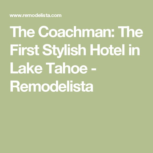 The Coachman: The First Stylish Hotel in Lake Tahoe - Remodelista