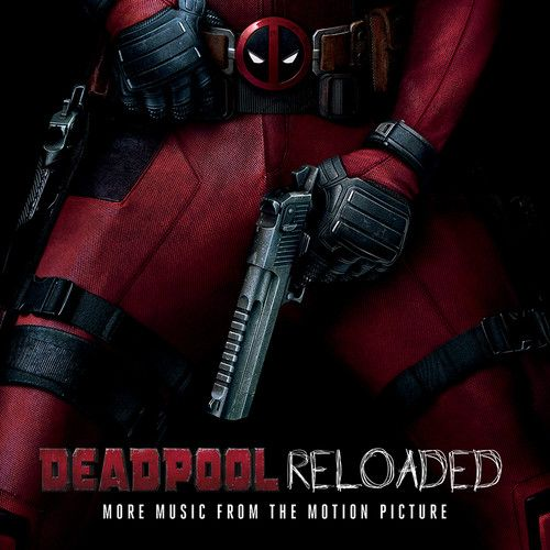 Deadpool Reloaded (More Music From The Motion Picture) [Explicit Content]