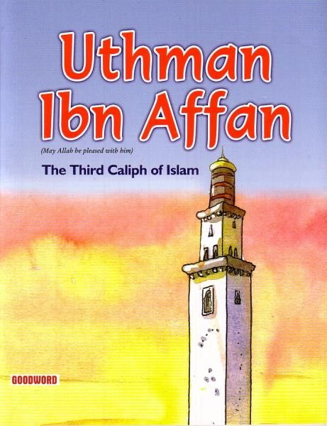 Uthman Ibn Affan: The Third Caliph of Islam