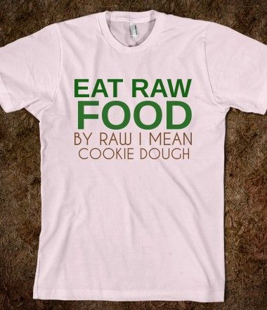 Eat raw cookie dough