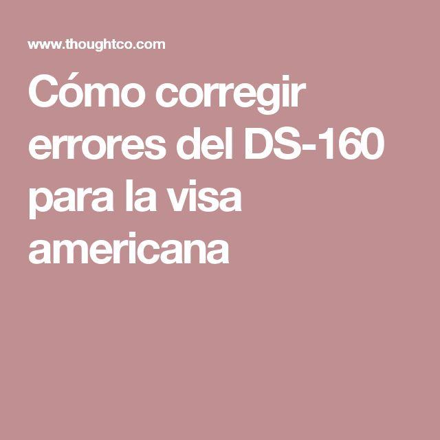 Cómo corregir errores del DS-160 para la visa americana