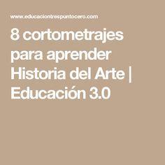 8 cortometrajes para aprender Historia del Arte | Educación 3.0