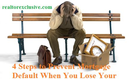 4 Steps to Prevent Mortgage Default When You Lose Your Job Read at: https://www.facebook.com/pages/Realtor-Exclusive/404726686301329 For more updates realtorexclusive.com #RealtorExclusive #RealEstate #Home #DecorIdeas