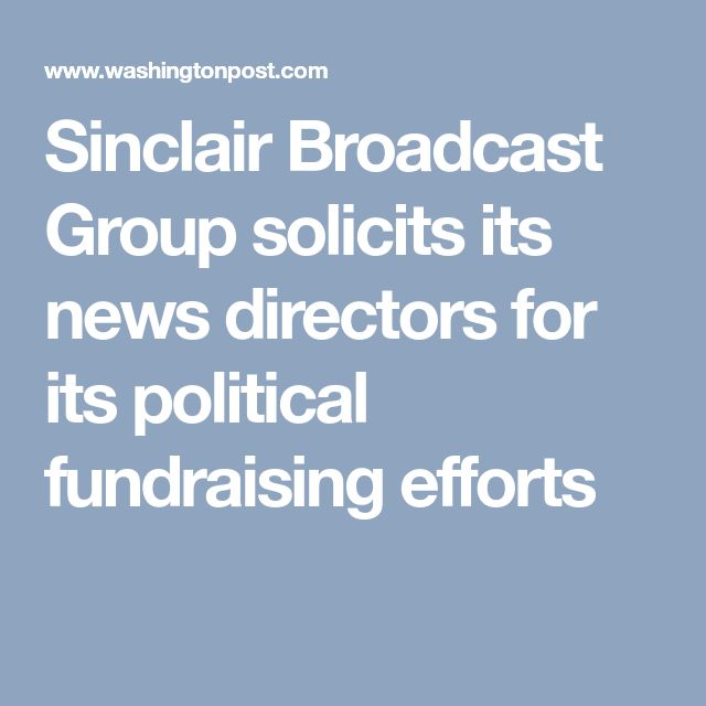 Sinclair Broadcast Group solicits its news directors for its political fundraising efforts
