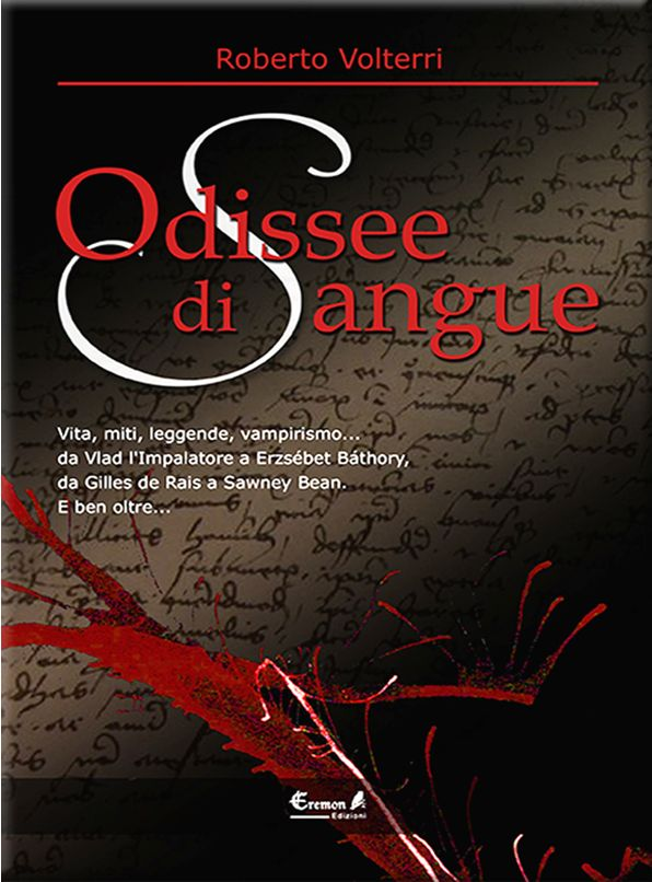 Odissee di Sangue - un libro del Dott. Roberto Volterri, un viaggio fra le nefandezze dell'uomo da Vlad Tepes a Elizabeth Bathory a Gilles de Rais.