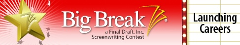 Final Draft® Big Break Screenwriting Contest  Big Break™ is an annual, global screenwriting contest designed to launch the careers of aspiring writers. Big Break™ rewards screenwriters with cash, prizes, and A-list executive meetings. Winners and finalists alike have had their screenplays optioned and produced and have secured high-profile representation as well as lucrative writing deals.