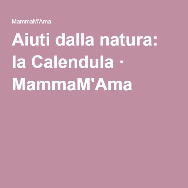Aiuti dalla natura: la Calendula · MammaM'Ama