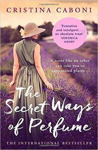 The Secret Ways of Perfume: Amazon.co.uk: Cristina Caboni: 9781784160500: Books