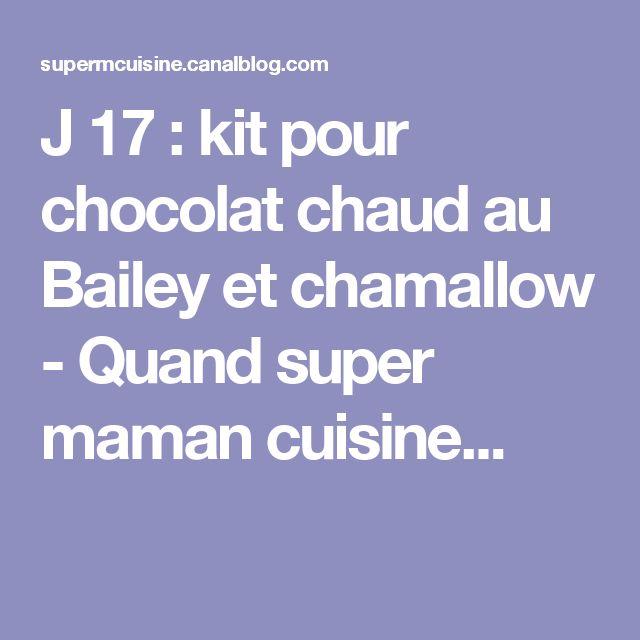 J 17 : kit pour chocolat chaud au Bailey et chamallow - Quand super maman cuisine...
