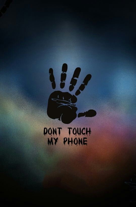 Don't touch my phone!