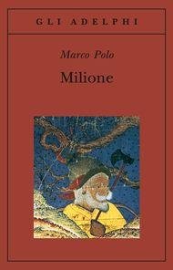 Milione - Marco Polo - Adelphi Edizioni