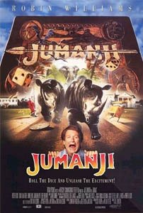 Jumanji - When two kids find and play a magical board game, they release a man trapped for decades in it and a host of dangers that can only be stopped by finishing the game.