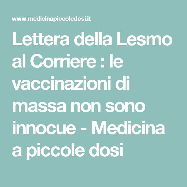 Lettera della Lesmo al Corriere : le vaccinazioni di massa non sono innocue - Medicina a piccole dosi