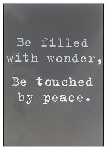 Be filled with wonder, be touched by peace •*¨*•☮