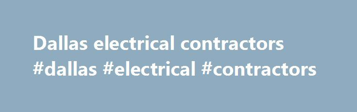 Dallas electrical contractors #dallas #electrical #contractors http://diet.nef2.com/dallas-electrical-contractors-dallas-electrical-contractors/  # services If you are looking for the best in electrical contracting, look no farther than Dallas Electrical Contractors, Inc.. Gladly serving Gaston County, North Carolina and the surrounding area for over 30 years, they are dedicated to serving you for years to come. Electrical Contractors, Inc. is here, learning new technology, everyday, yet…