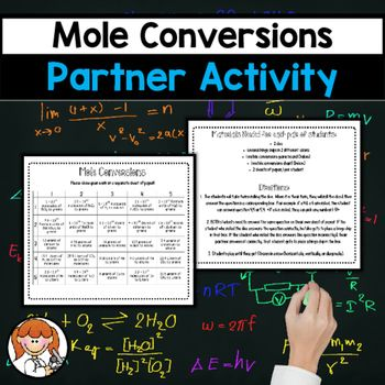 Are you looking for a fun way to have your students review mole conversions? Your students will LOVE this activity! This game has students work in pairs & take turns rolling dice to answer questions. The object is to get 5 correct answers in a row (vertically, diagonally, or horizontally) to win the game.Your download will include:-directions-conversions diagram-game board-answer keySpecial materials needed:dice & bingo chips (or other markers of some sort)Other partner activities you...