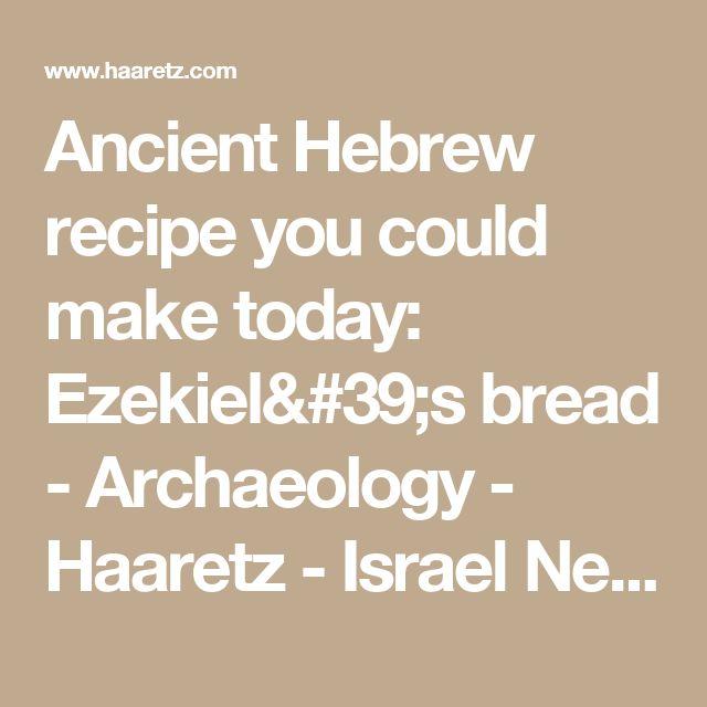 Ancient Hebrew recipe you could make today: Ezekiel's bread - Archaeology - Haaretz - Israel News | Haaretz.com