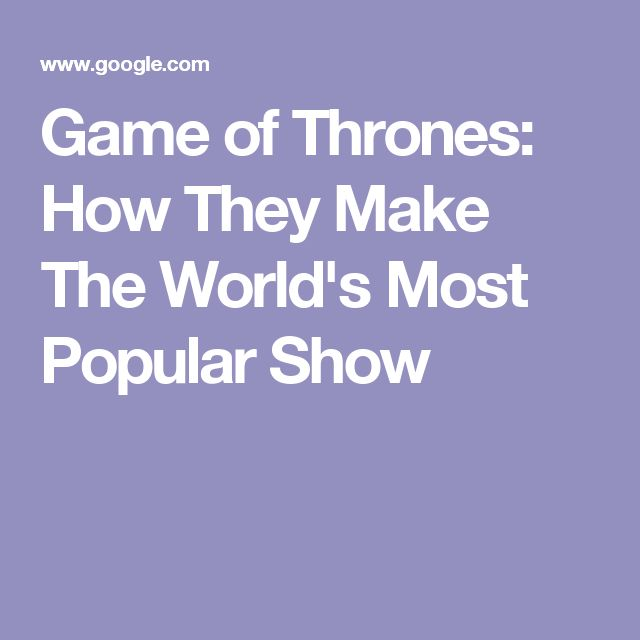 Game of Thrones: How They Make The World's Most Popular Show