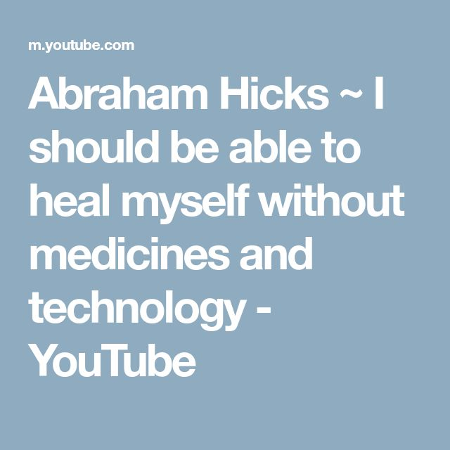 Abraham Hicks ~ I should be able to heal myself without medicines and technology - YouTube