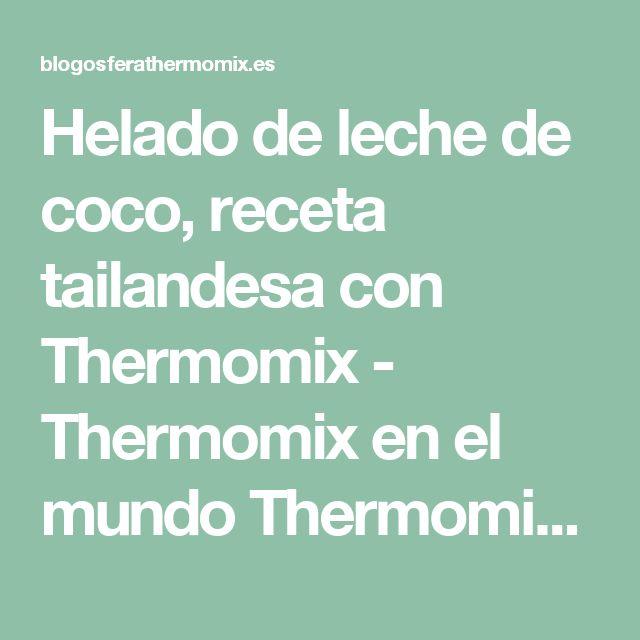 Helado de leche de coco, receta tailandesa con Thermomix - Thermomix en el mundo Thermomix en el mundo