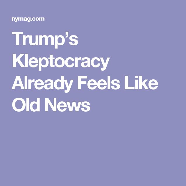 Trump's Kleptocracy Already Feels Like Old News