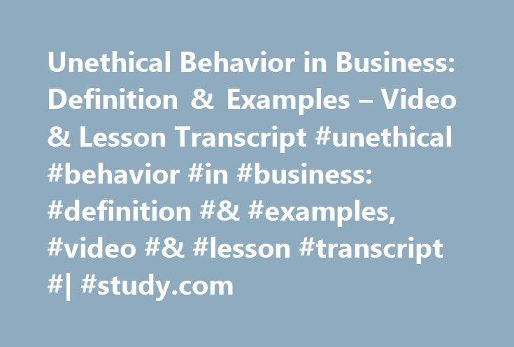 Unethical Behavior in Business: Definition & Examples – Video & Lesson Transcript #unethical #behavior #in #business: #definition #& #examples, #video #& #lesson #transcript #| #study.com http://san-francisco.remmont.com/unethical-behavior-in-business-definition-examples-video-lesson-transcript-unethical-behavior-in-business-definition-examples-video-lesson-transcript-study-com/  Unethical Behavior in Business: Definition & Examples Many people would agree that you don't have to look very…