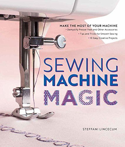 Sewing Machine Magic: Make the Most of Your Machine--Demy... https://www.amazon.com/dp/1589239504/ref=cm_sw_r_pi_dp_x_pCAmzbTRJTJYC