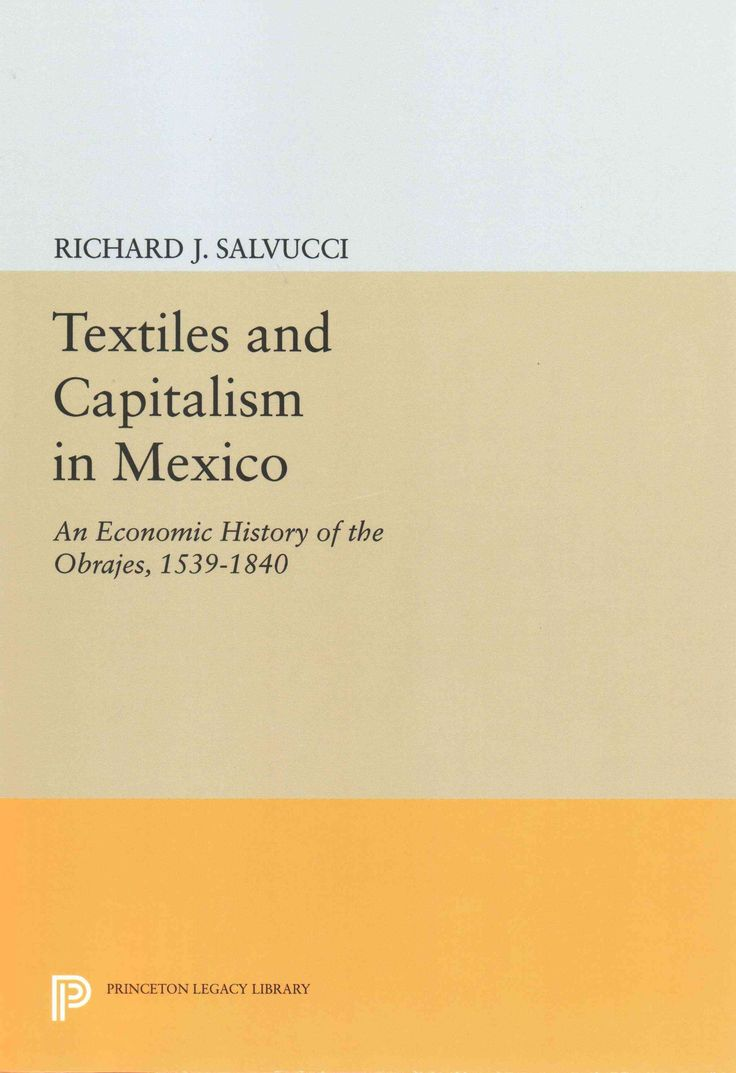 must see history of capitalism pins teaching history textiles and capitalism in an economic history of the obrajes 1539 1840