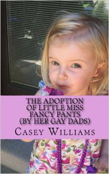 The Adoption of Little Miss Fancy Pants: (by her two gay Dads): Mr. Casey R. Williams: 9781540732170: Amazon.com: Books