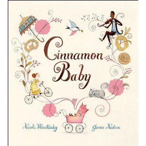 Cinnamon Baby, written by Nicola Winstanley and illustrated by Janice Nadeau