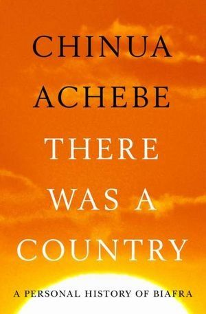 there was a country | There Was a Country: A Personal History of Biafra by Chinua Achebe ...