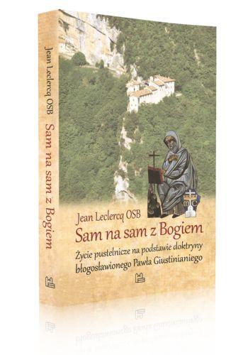 Jean Leclercq OSB Sam na sam z Bogiem Życie pustelnicze na podstawie doktryny błogosławionego Pawła Giustinianiego  http://tyniec.com.pl/product_info.php?cPath=3&products_id=945