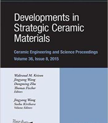 Developments In Strategic Ceramic Materials: Ceramic Engineering And Science Proceedings Volume 36 Issue 8 PDF