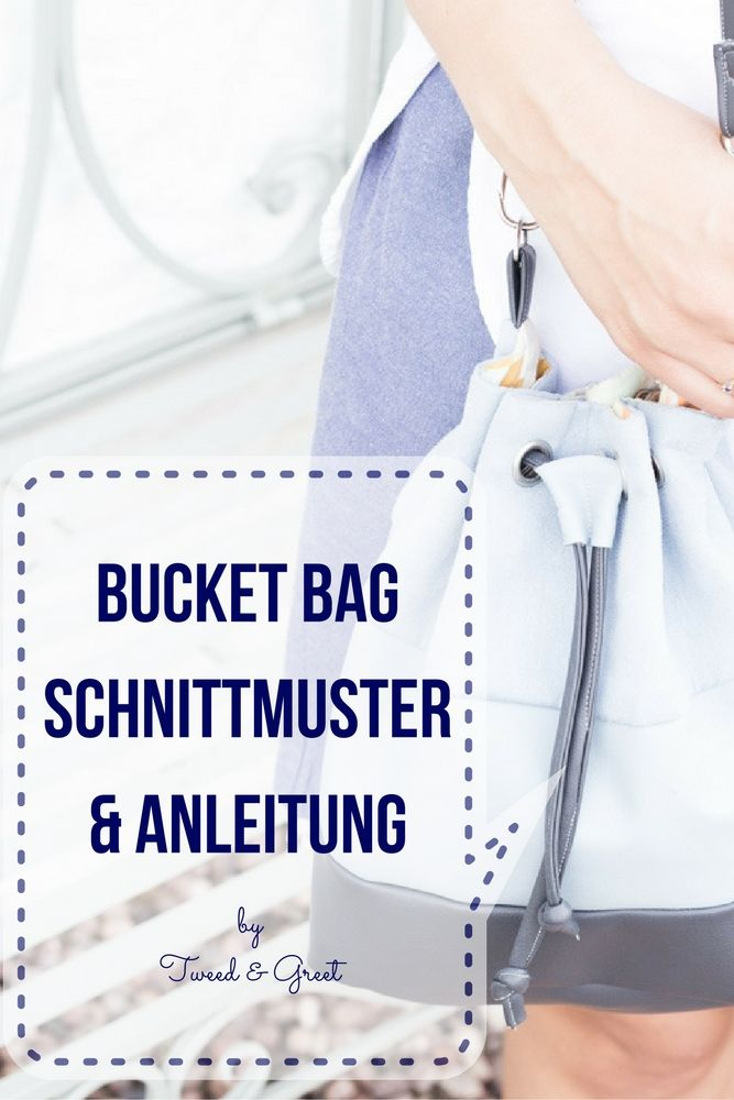 Bucket Bag nähen - Schnittmuster und Schritt-für-Schritt-Anleitung -Tweed & Greet